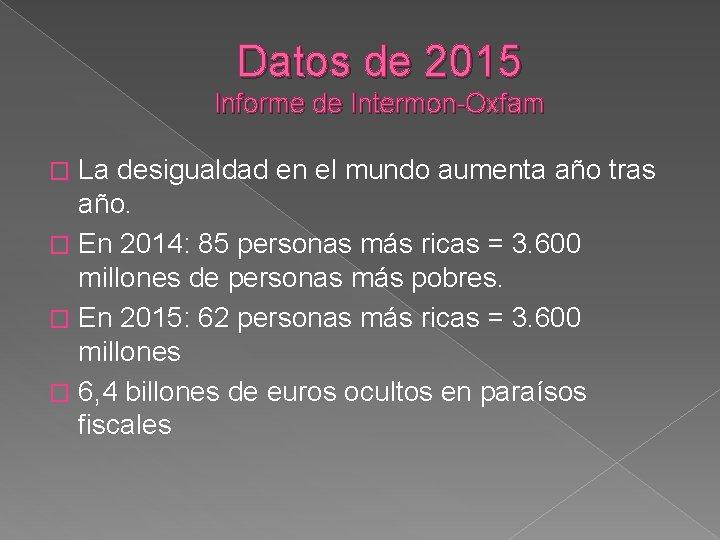 Datos de 2015 Informe de Intermon-Oxfam La desigualdad en el mundo aumenta año tras
