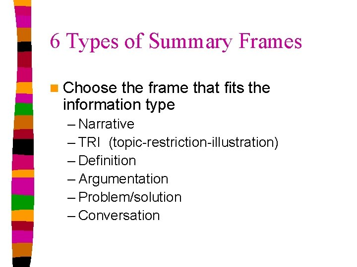 6 Types of Summary Frames n Choose the frame that fits the information type