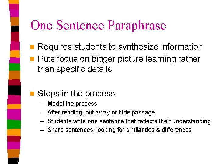 One Sentence Paraphrase Requires students to synthesize information n Puts focus on bigger picture