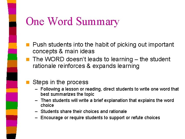One Word Summary Push students into the habit of picking out important concepts &