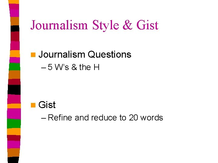 Journalism Style & Gist n Journalism Questions – 5 W's & the H n