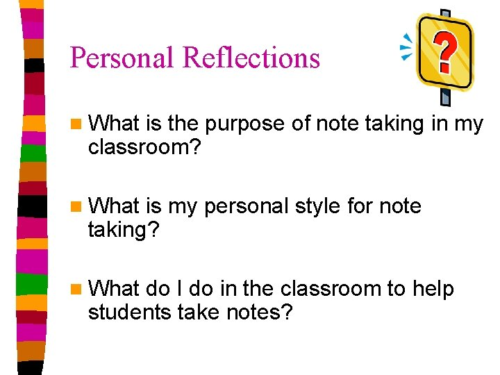 Personal Reflections n What is the purpose of note taking in my classroom? n