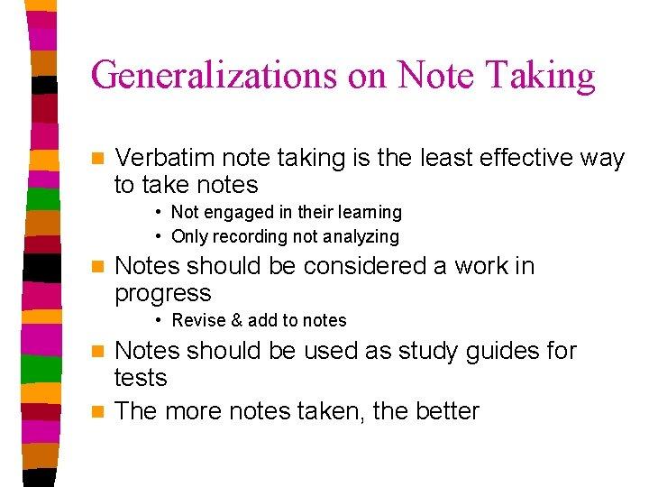 Generalizations on Note Taking n Verbatim note taking is the least effective way to