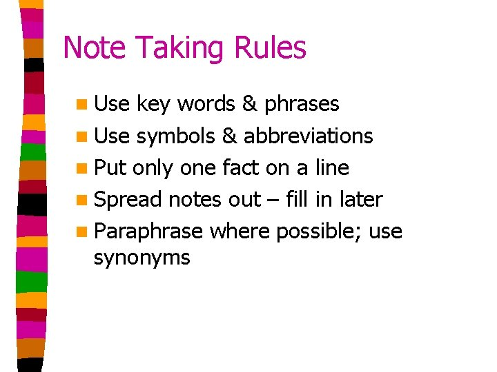 Note Taking Rules n Use key words & phrases n Use symbols & abbreviations