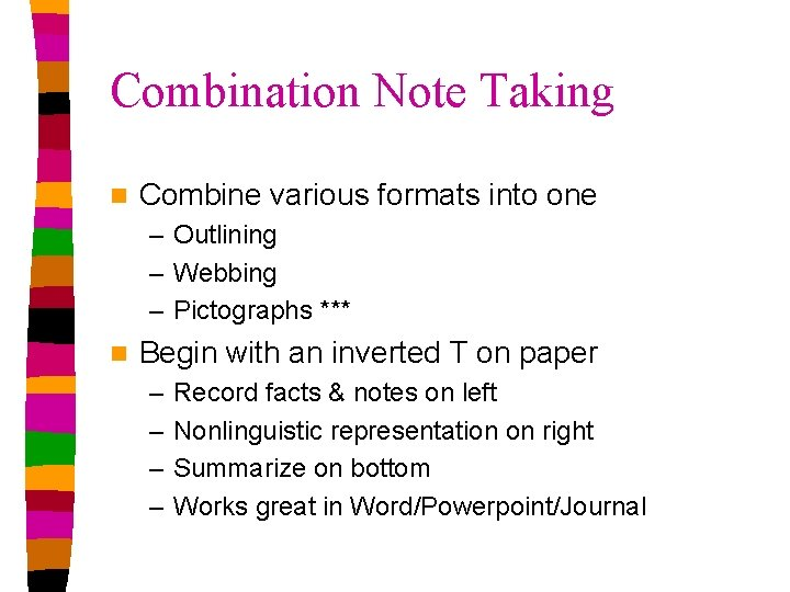 Combination Note Taking n Combine various formats into one – Outlining – Webbing –