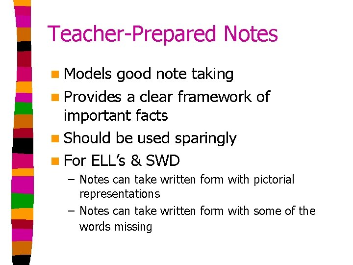 Teacher-Prepared Notes n Models good note taking n Provides a clear framework of important