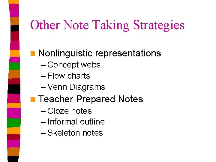 Other Note Taking Strategies n Nonlinguistic representations – Concept webs – Flow charts –