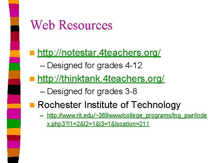 Web Resources n http: //notestar. 4 teachers. org/ – Designed for grades 4 -12