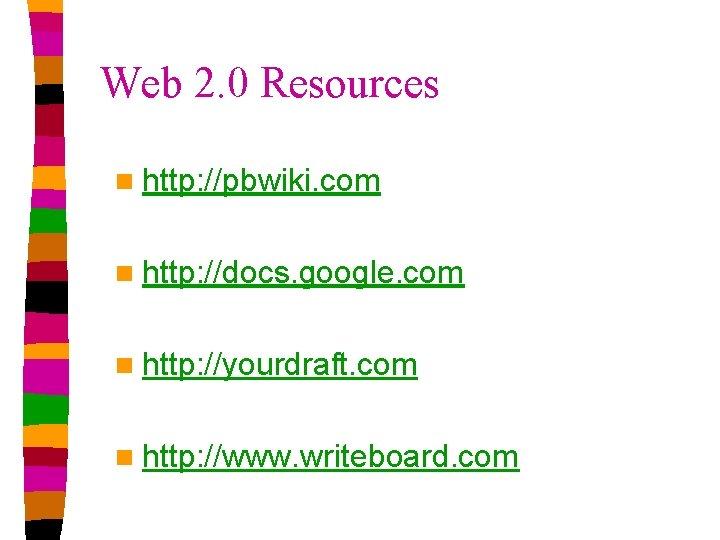 Web 2. 0 Resources n http: //pbwiki. com n http: //docs. google. com n