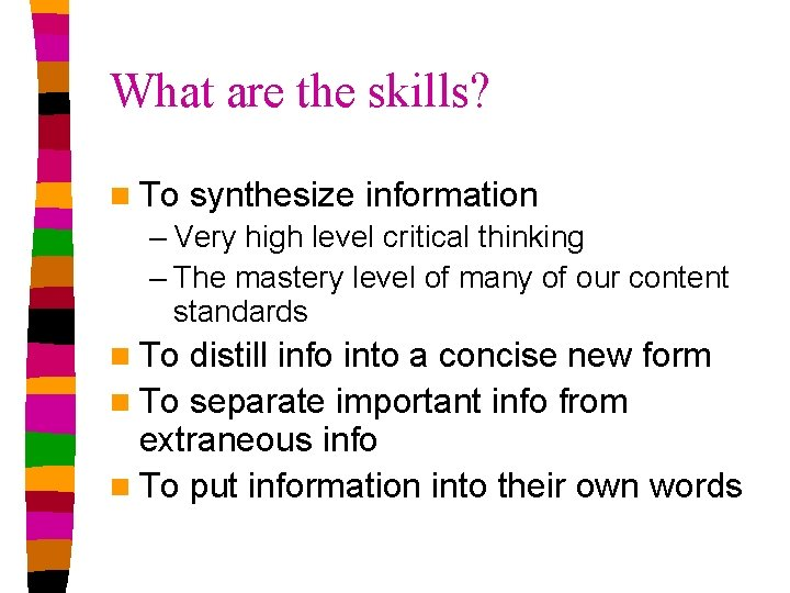 What are the skills? n To synthesize information – Very high level critical thinking