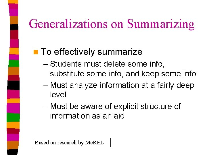 Generalizations on Summarizing n To effectively summarize – Students must delete some info, substitute