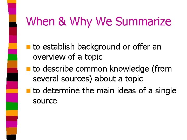 When & Why We Summarize n to establish background or offer an overview of