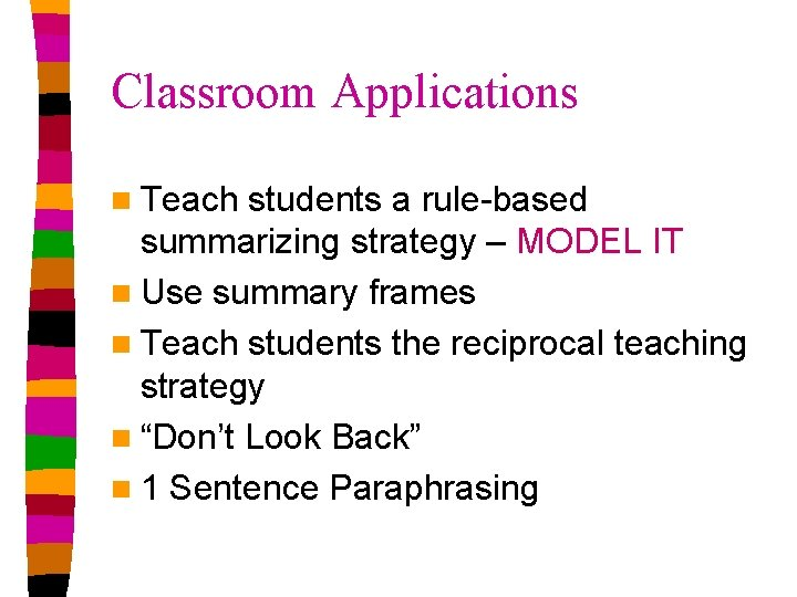Classroom Applications n Teach students a rule-based summarizing strategy – MODEL IT n Use