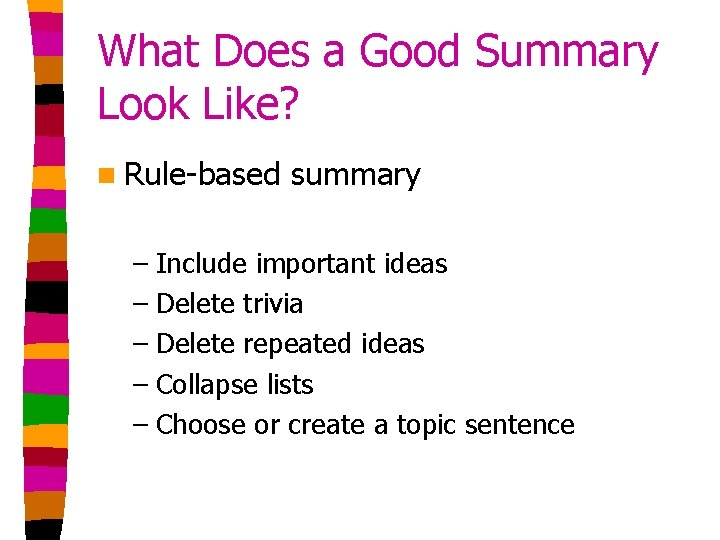 What Does a Good Summary Look Like? n Rule-based summary – Include important ideas