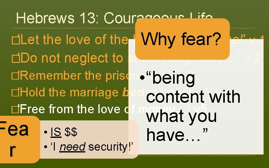 Hebrews 13: Courageous Life the love of the brethren continue!' v. 1 Why fear?