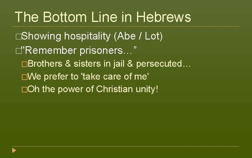 """The Bottom Line in Hebrews �Showing hospitality (Abe / Lot) �""""Remember prisoners…"""" �Brothers &"""