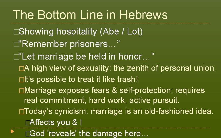 """The Bottom Line in Hebrews �Showing hospitality (Abe / Lot) �""""Remember prisoners…"""" �""""Let marriage"""