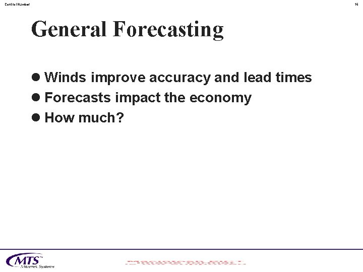 Control. Number 16 General Forecasting l Winds improve accuracy and lead times l Forecasts