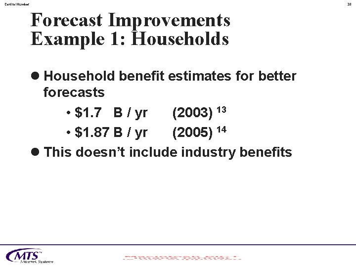 Control. Number 20 Forecast Improvements Example 1: Households l Household benefit estimates for better