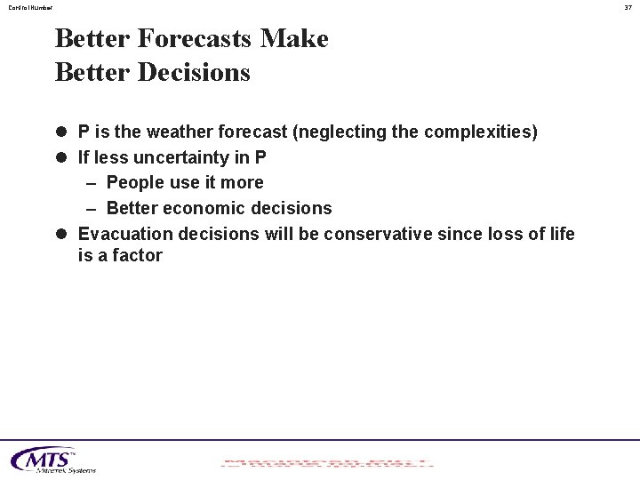 Control. Number 37 Better Forecasts Make Better Decisions l P is the weather forecast