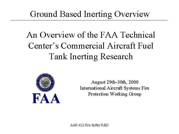 Ground Based Inerting Overview __________________ An Overview of the FAA Technical Center's Commercial Aircraft