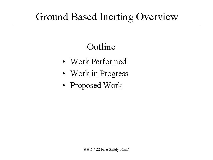 Ground Based Inerting Overview __________________ Outline • Work Performed • Work in Progress •