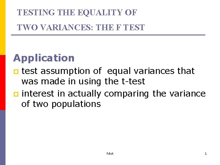 TESTING THE EQUALITY OF TWO VARIANCES: THE F TEST Application test assumption of equal
