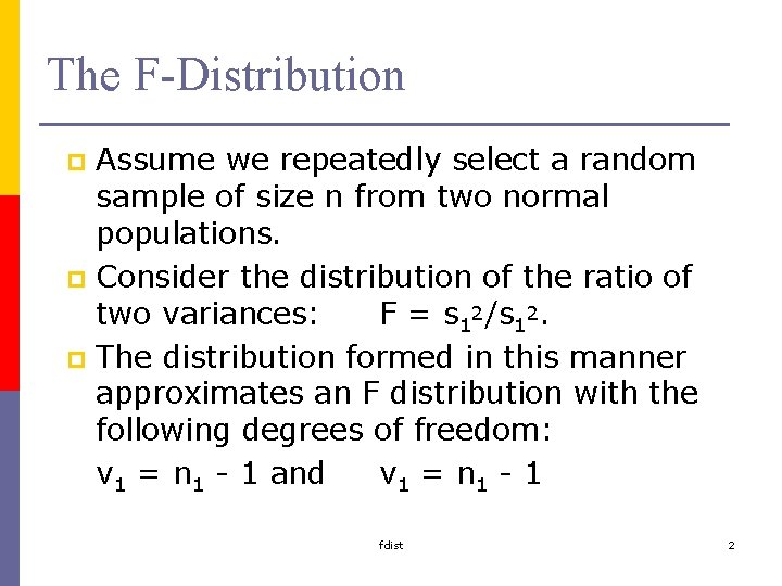 The F-Distribution Assume we repeatedly select a random sample of size n from two