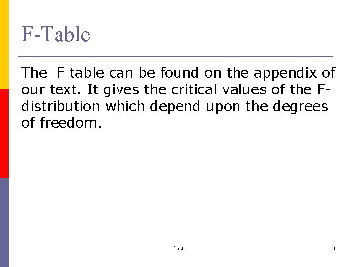 F-Table The F table can be found on the appendix of our text. It