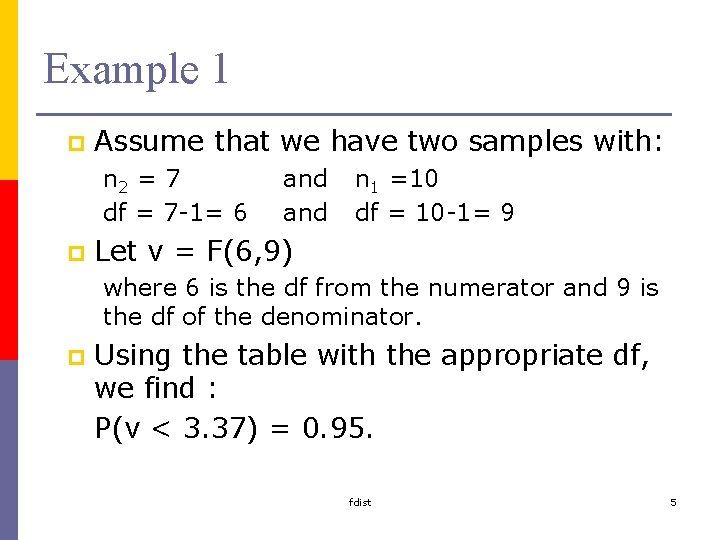 Example 1 p Assume that we have two samples with: n 2 = 7