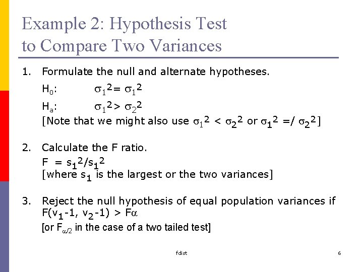 Example 2: Hypothesis Test to Compare Two Variances 1. Formulate the null and alternate