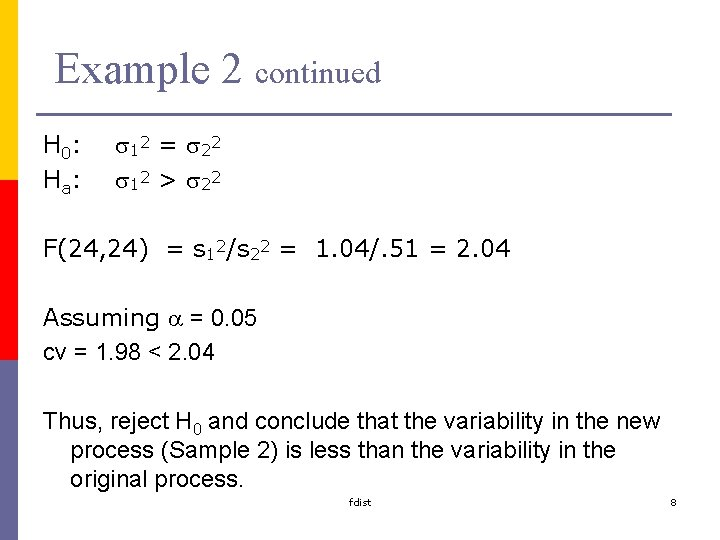 Example 2 continued H 0: Ha: s 1 2 = s 2 2 s