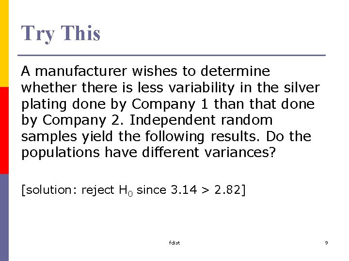 Try This A manufacturer wishes to determine whethere is less variability in the silver