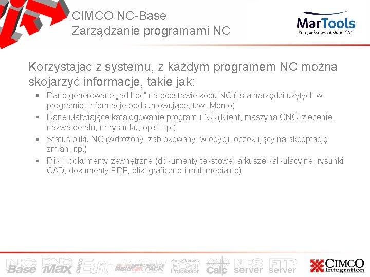 CIMCO NC-Base Zarządzanie programami NC Korzystając z systemu, z każdym programem NC można skojarzyć