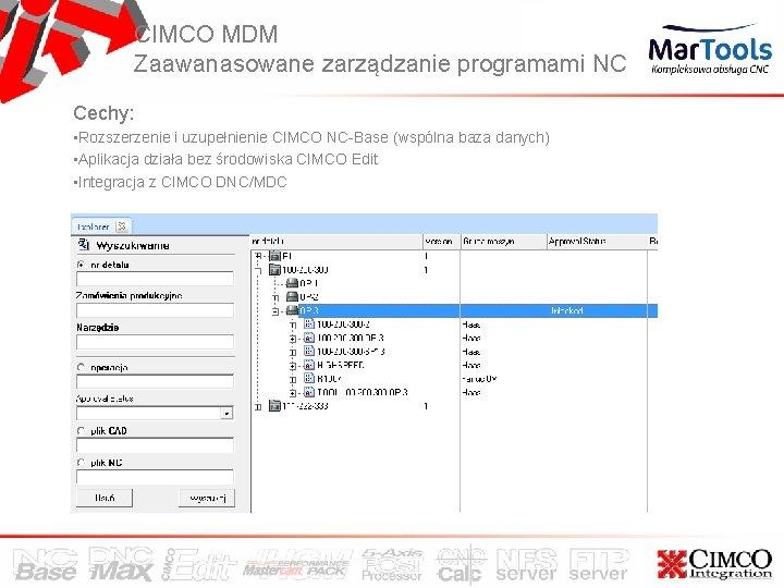 CIMCO MDM Zaawanasowane zarządzanie programami NC Cechy: • Rozszerzenie i uzupełnienie CIMCO NC-Base (wspólna
