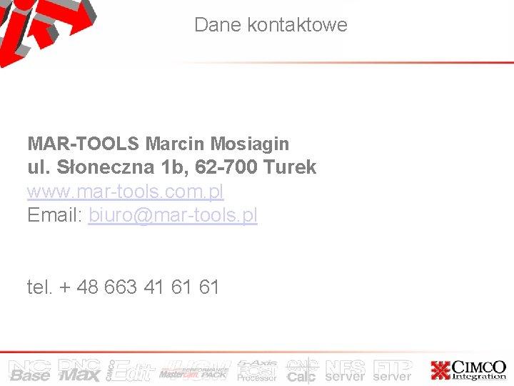 Dane kontaktowe MAR-TOOLS Marcin Mosiagin ul. Słoneczna 1 b, 62 -700 Turek www. mar-tools.
