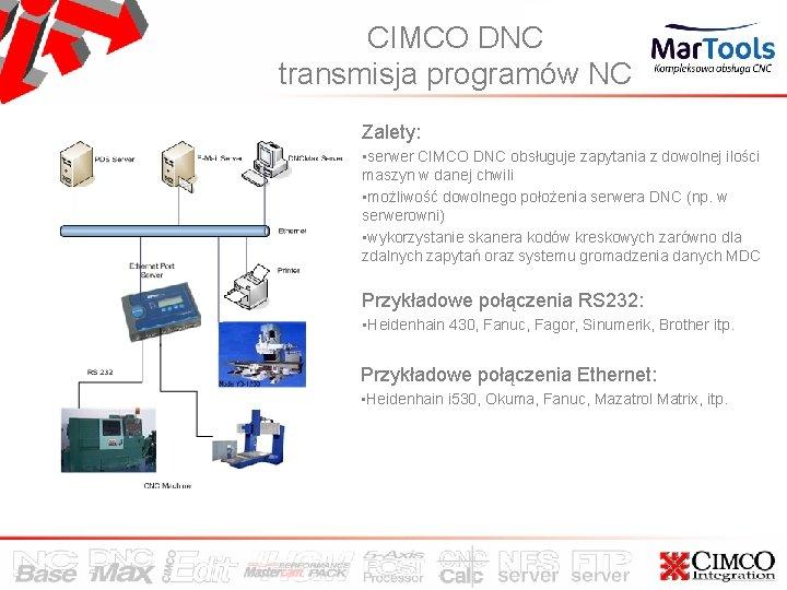 CIMCO DNC transmisja programów NC Zalety: • serwer CIMCO DNC obsługuje zapytania z dowolnej