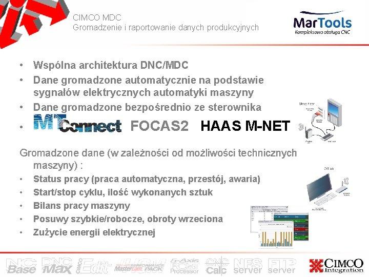 CIMCO MDC Gromadzenie i raportowanie danych produkcyjnych • Wspólna architektura DNC/MDC • Dane gromadzone