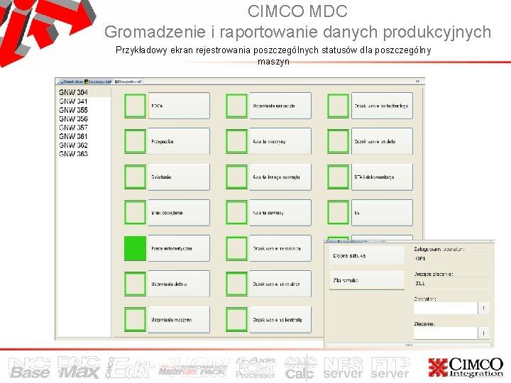 CIMCO MDC Gromadzenie i raportowanie danych produkcyjnych Przykładowy ekran rejestrowania poszczególnych statusów dla poszczególny