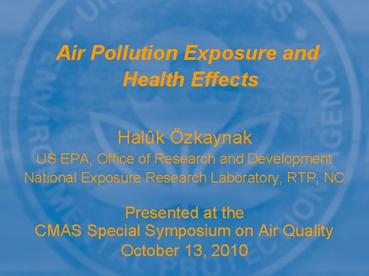 Air Pollution Exposure and Health Effects Halûk Özkaynak US EPA, Office of Research and