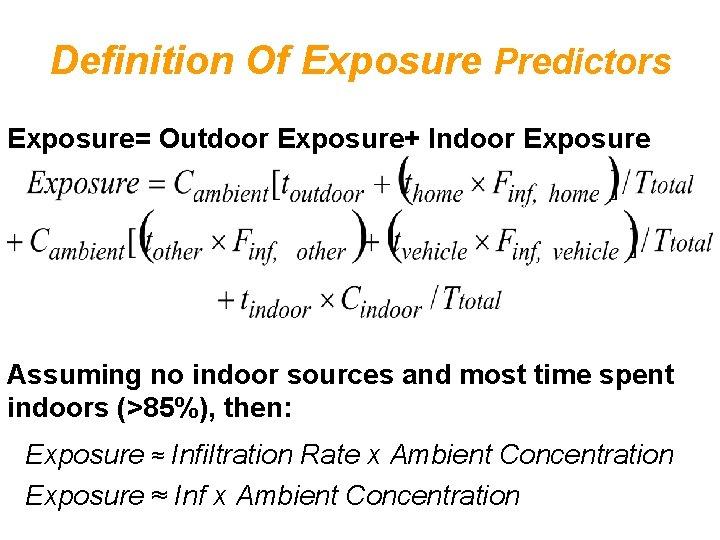 Definition Of Exposure Predictors Exposure= Outdoor Exposure+ Indoor Exposure Assuming no indoor sources and