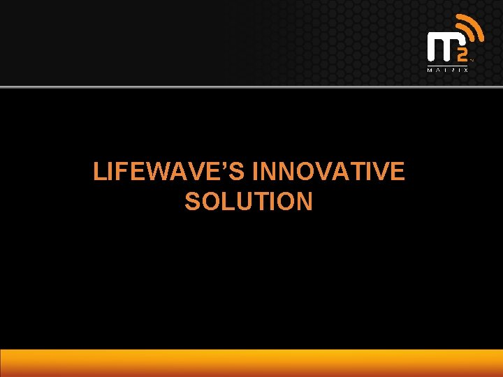 LIFEWAVE'S INNOVATIVE SOLUTION