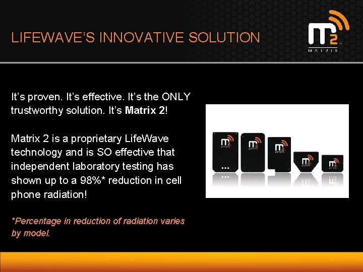 LIFEWAVE'S INNOVATIVE SOLUTION It's proven. It's effective. It's the ONLY trustworthy solution. It's Matrix