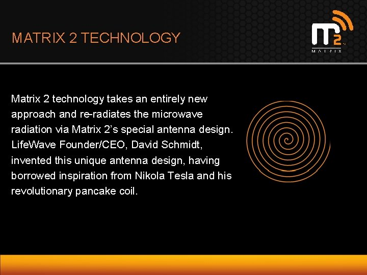 MATRIX 2 TECHNOLOGY Matrix 2 technology takes an entirely new approach and re-radiates the