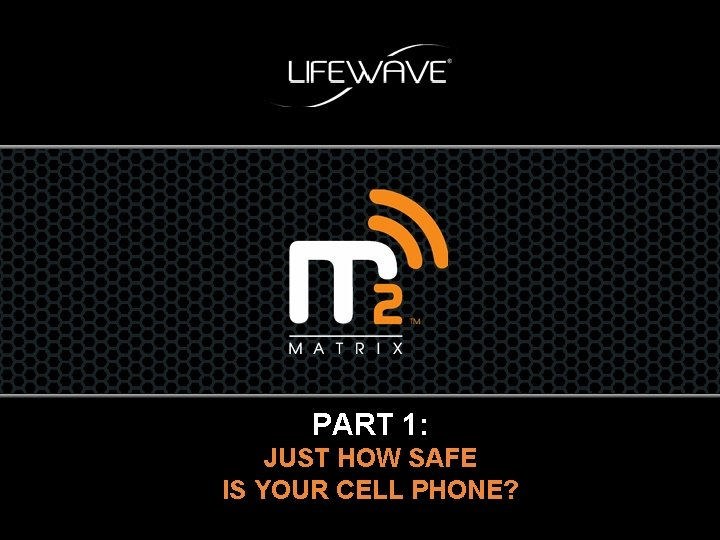 PART 1: JUST HOW SAFE IS YOUR CELL PHONE?