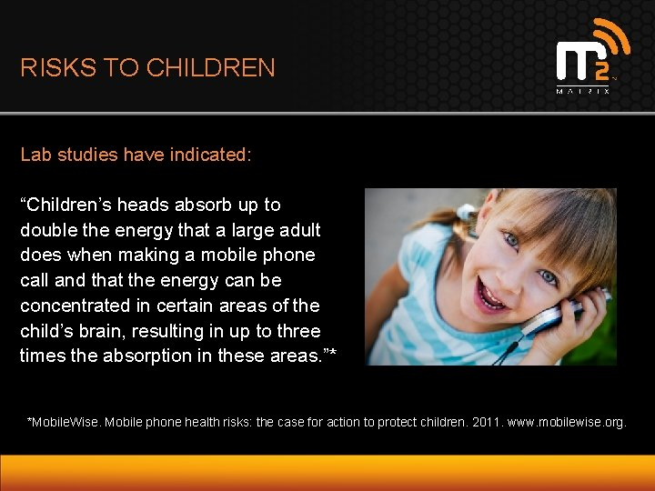 "RISKS TO CHILDREN Lab studies have indicated: ""Children's heads absorb up to double the"