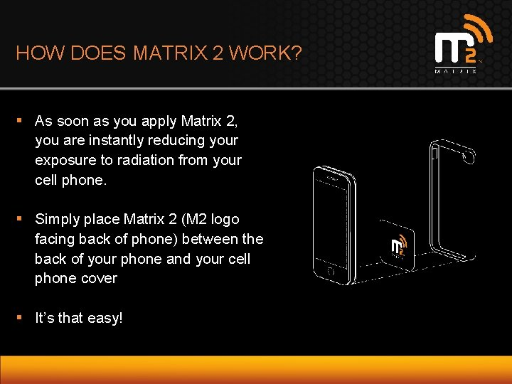 HOW DOES MATRIX 2 WORK? § As soon as you apply Matrix 2, you