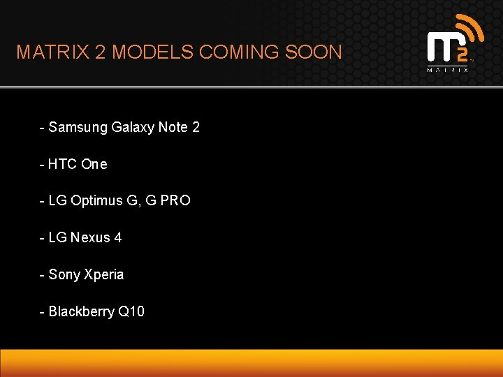 MATRIX 2 MODELS COMING SOON - Samsung Galaxy Note 2 - HTC One -