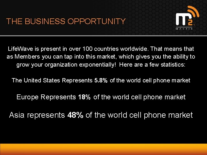 THE BUSINESS OPPORTUNITY Life. Wave is present in over 100 countries worldwide. That means