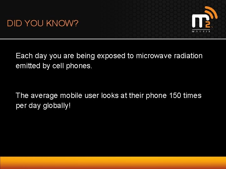 DID YOU KNOW? Each day you are being exposed to microwave radiation emitted by